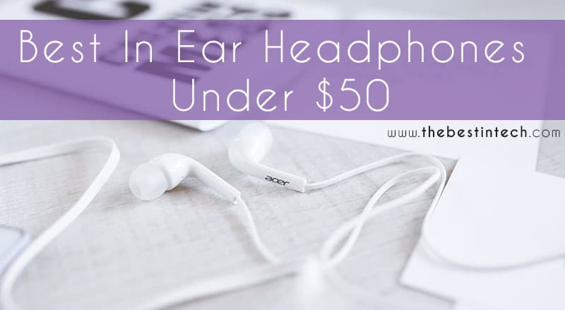 Best In-ear Headphones Under $50