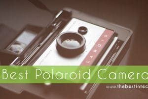 Best Polaroid Camera – 2018 Reviews and Top Picks