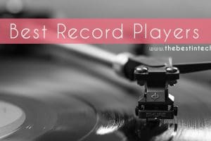 Best Record Players – 2018 Reviews and Top Picks