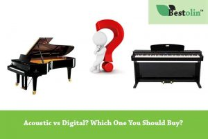 Acoustic vs Digital? Which One You Should Buy?
