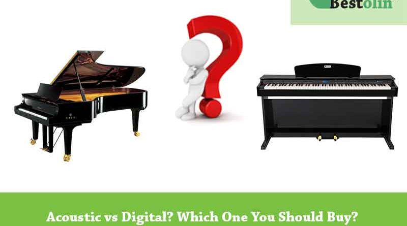 Acoustic vs Digital or Electronic- Which One You Should Buy?