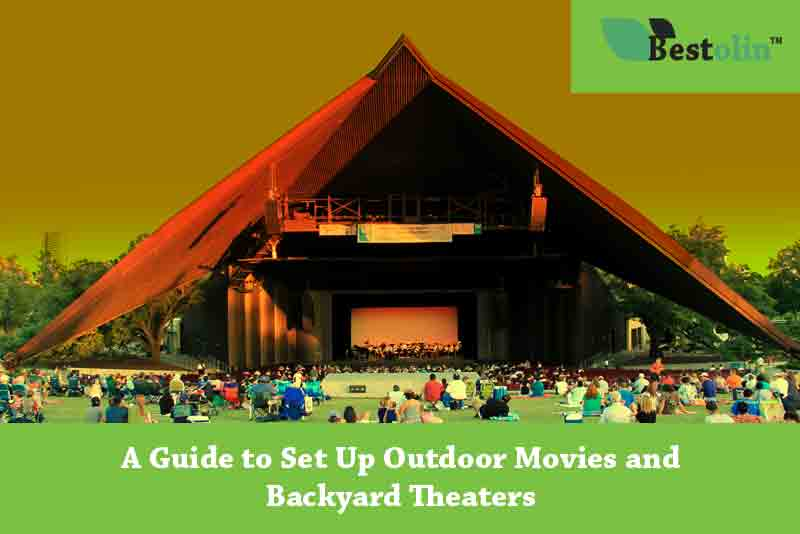 A Complete Guide To Set Up An Outdoor Movie Or Backyard Theater