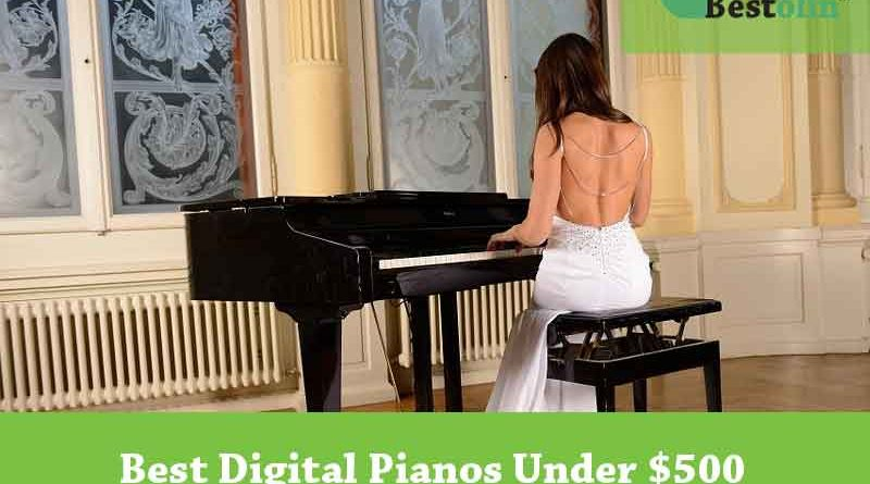 Best Digital Piano Under $500 – Reviews & Buying Guide