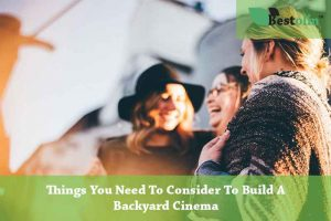 Things You Need To Consider To Build A Backyard Cinema