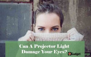 Can A Projector Light Damage or Harm Your Eyes