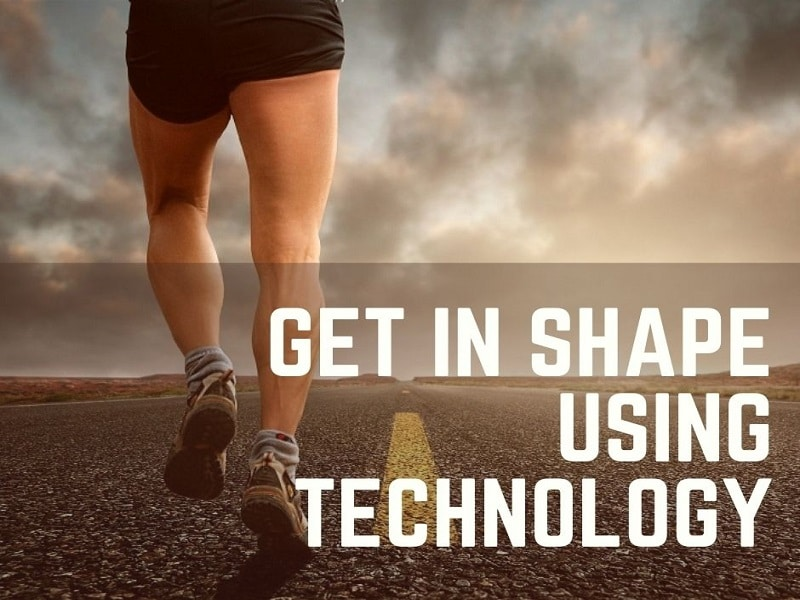 How to Get in Shape Using Technology